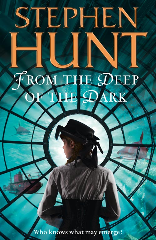 From the Deep of the Dark by Stephen Hunt - UK cover image