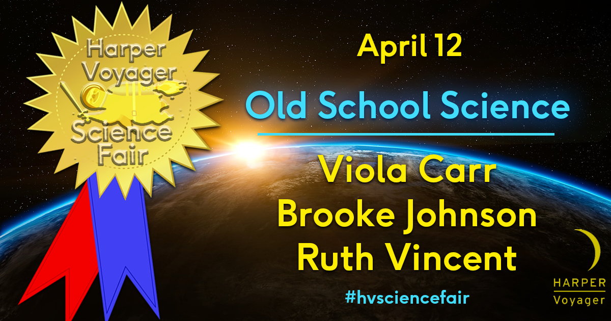 Harper Voyager Science Fair: Old School Science w/ Viola Carr, Ruth Vincent, and Brooke Johnson
